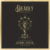 A Deadly Education, Naomi Novik